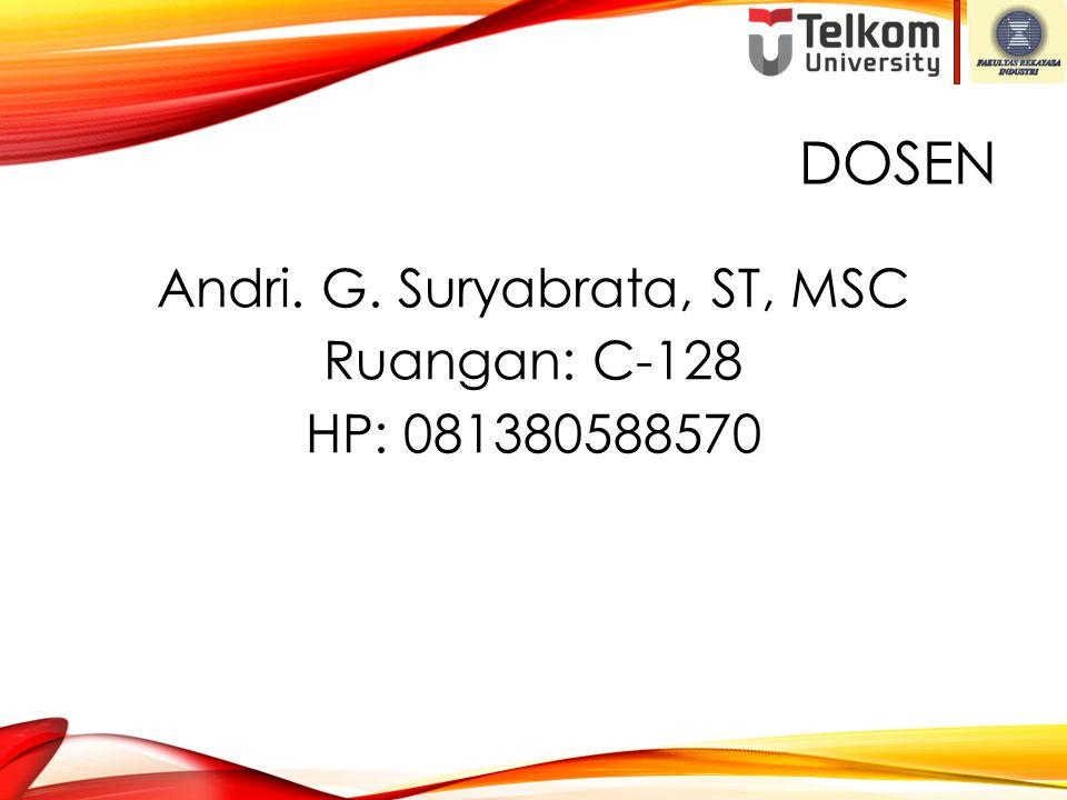 Andri. G. Suryabrata, ST, MSC Ruangan: C-128 HP: 081380588570