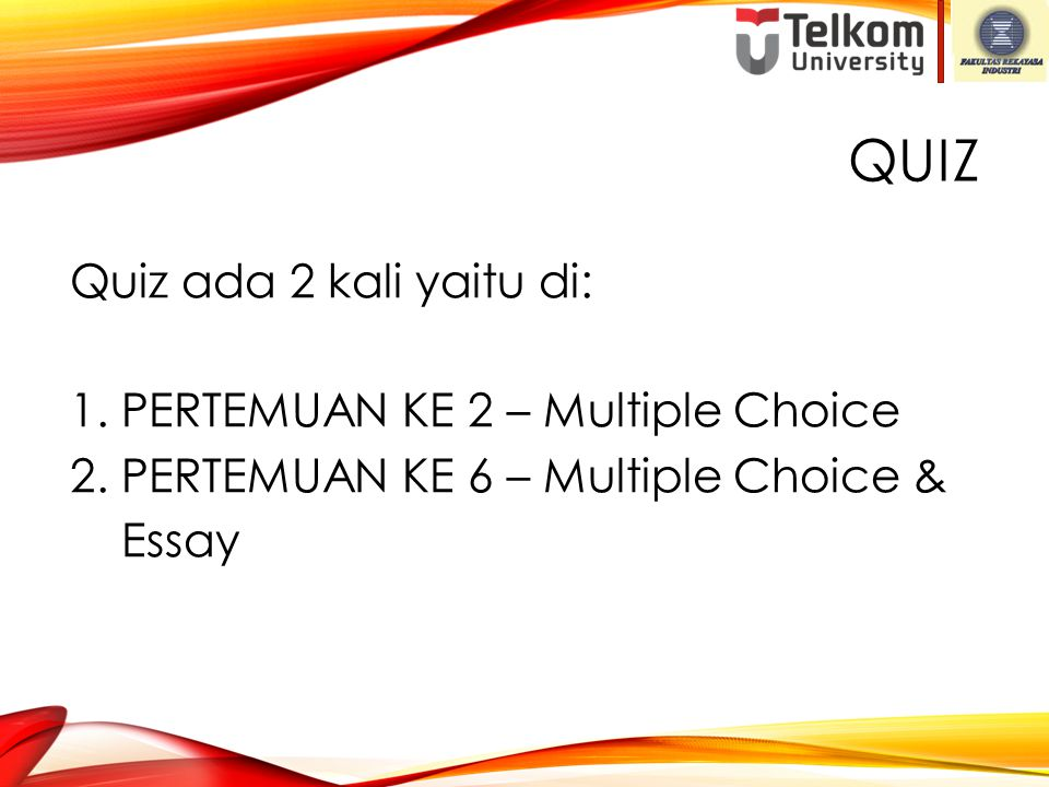 QUIZ Quiz ada 2 kali yaitu di: 1. PERTEMUAN KE 2 – Multiple Choice 2.