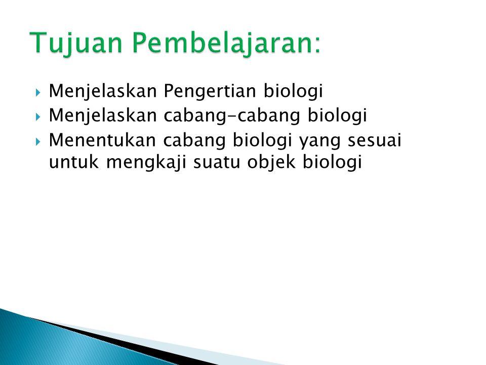 Tujuan Pembelajaran: Menjelaskan Pengertian biologi