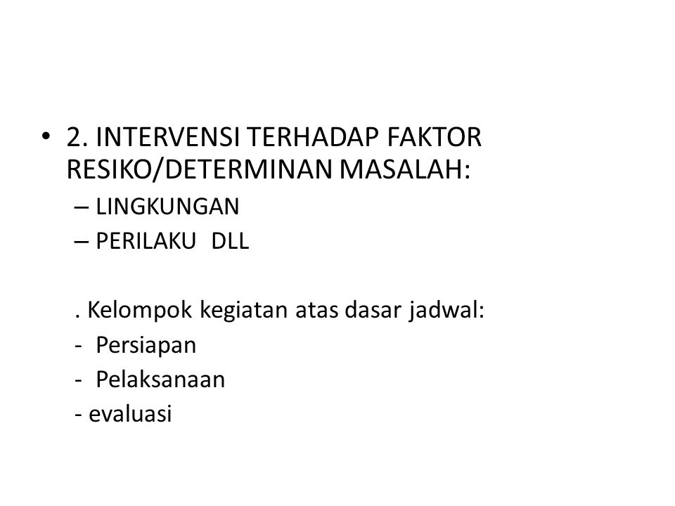 2. INTERVENSI TERHADAP FAKTOR RESIKO/DETERMINAN MASALAH: