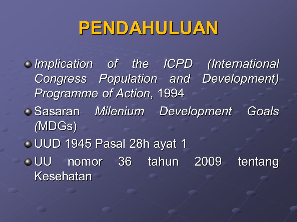 PENDAHULUAN Implication of the ICPD (International Congress Population and Development) Programme of Action, 1994.