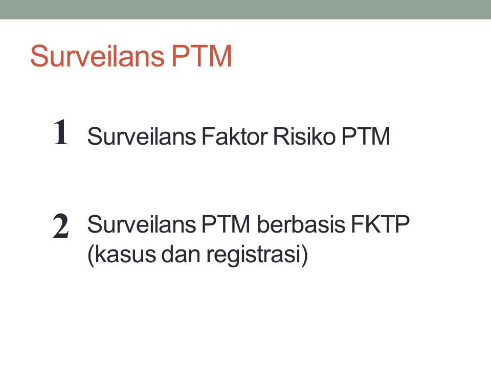 Surveilans PTM Surveilans Faktor Risiko PTM Surveilans PTM berbasis FKTP (kasus dan registrasi) 1.