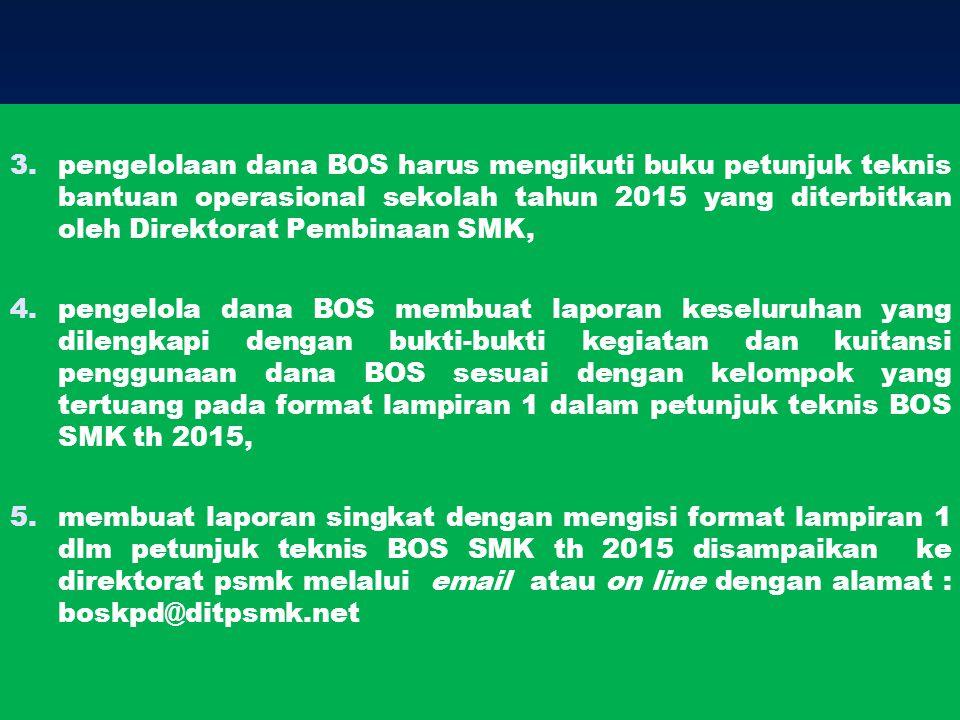 pengelolaan dana BOS harus mengikuti buku petunjuk teknis bantuan operasional sekolah tahun 2015 yang diterbitkan oleh Direktorat Pembinaan SMK,