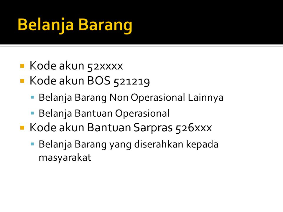 Belanja Barang Kode akun 52xxxx Kode akun BOS 521219