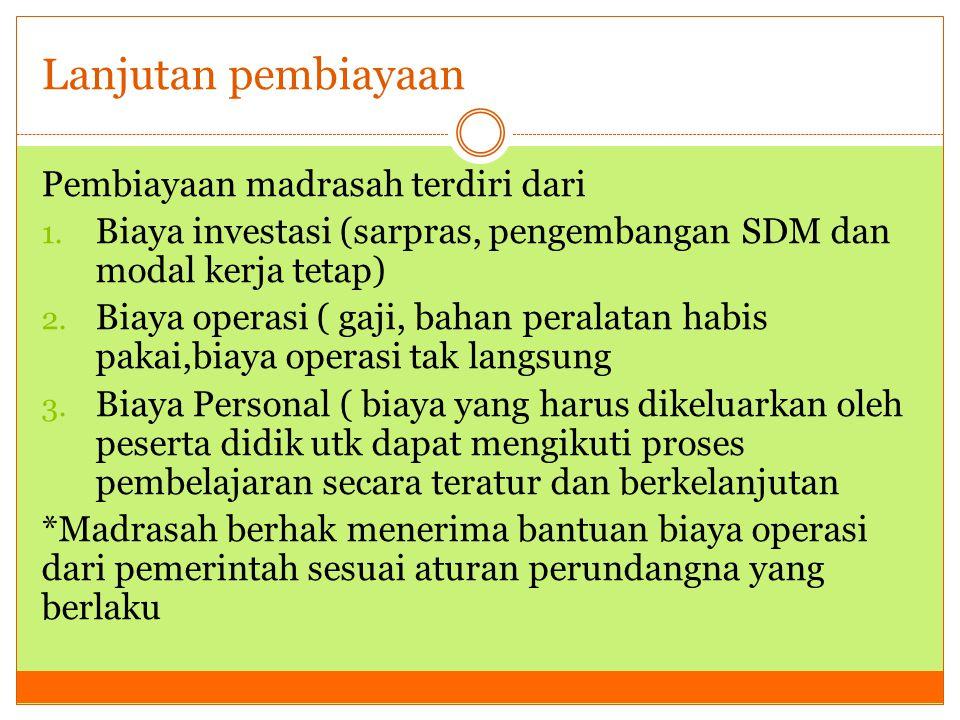 Lanjutan pembiayaan Pembiayaan madrasah terdiri dari