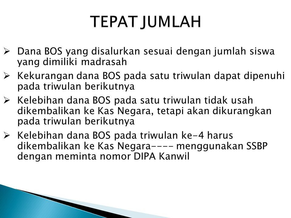 TEPAT JUMLAH Dana BOS yang disalurkan sesuai dengan jumlah siswa yang dimiliki madrasah.