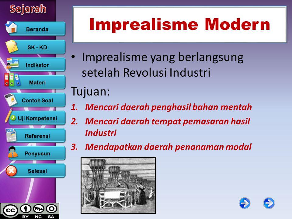 Imprealisme Modern Imprealisme yang berlangsung setelah Revolusi Industri. Tujuan: Mencari daerah penghasil bahan mentah.