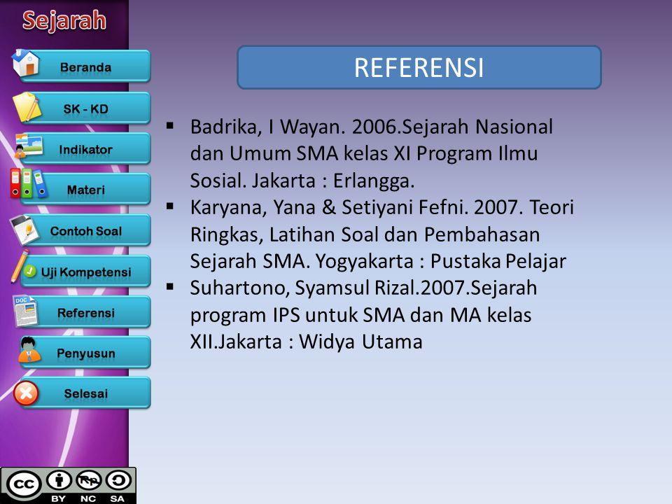 REFERENSI Badrika, I Wayan. 2006.Sejarah Nasional dan Umum SMA kelas XI Program Ilmu Sosial. Jakarta : Erlangga.