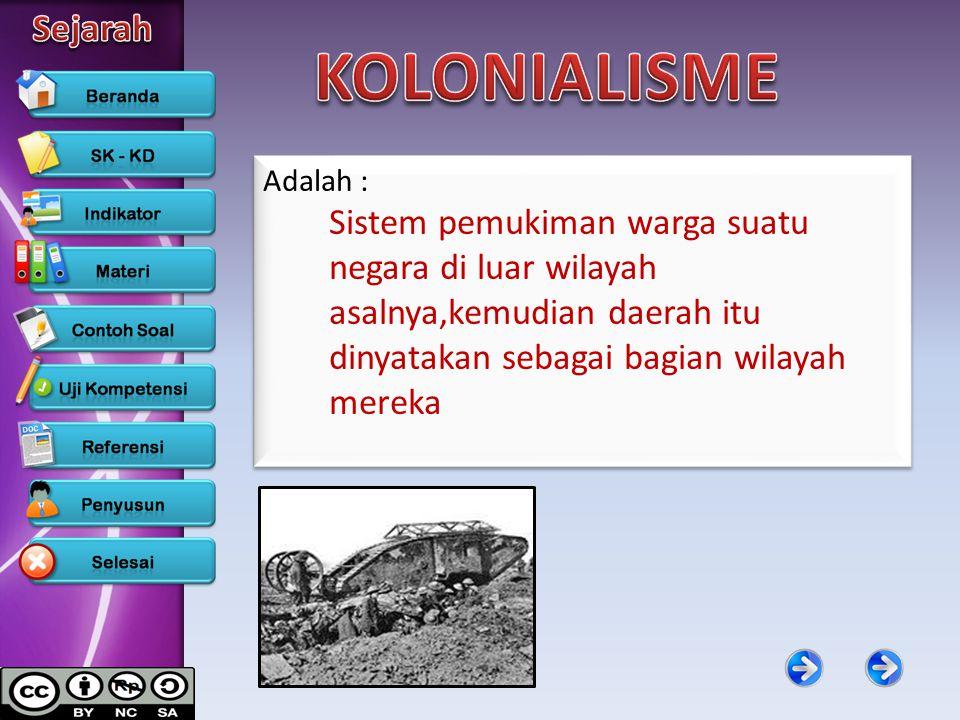 KOLONIALISME Adalah : Sistem pemukiman warga suatu negara di luar wilayah asalnya,kemudian daerah itu dinyatakan sebagai bagian wilayah mereka.