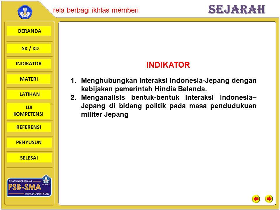 INDIKATOR Menghubungkan interaksi Indonesia-Jepang dengan kebijakan pemerintah Hindia Belanda.