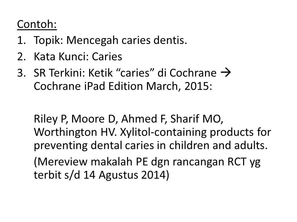 Contoh: Topik: Mencegah caries dentis. Kata Kunci: Caries. SR Terkini: Ketik caries di Cochrane  Cochrane iPad Edition March, 2015: