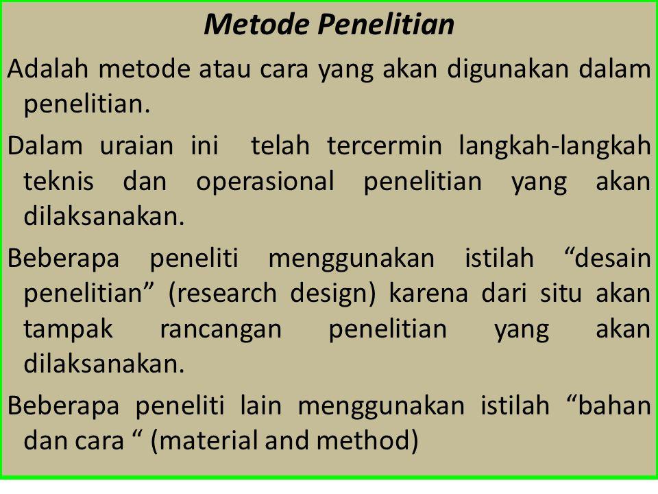 Metode Penelitian Adalah metode atau cara yang akan digunakan dalam penelitian.