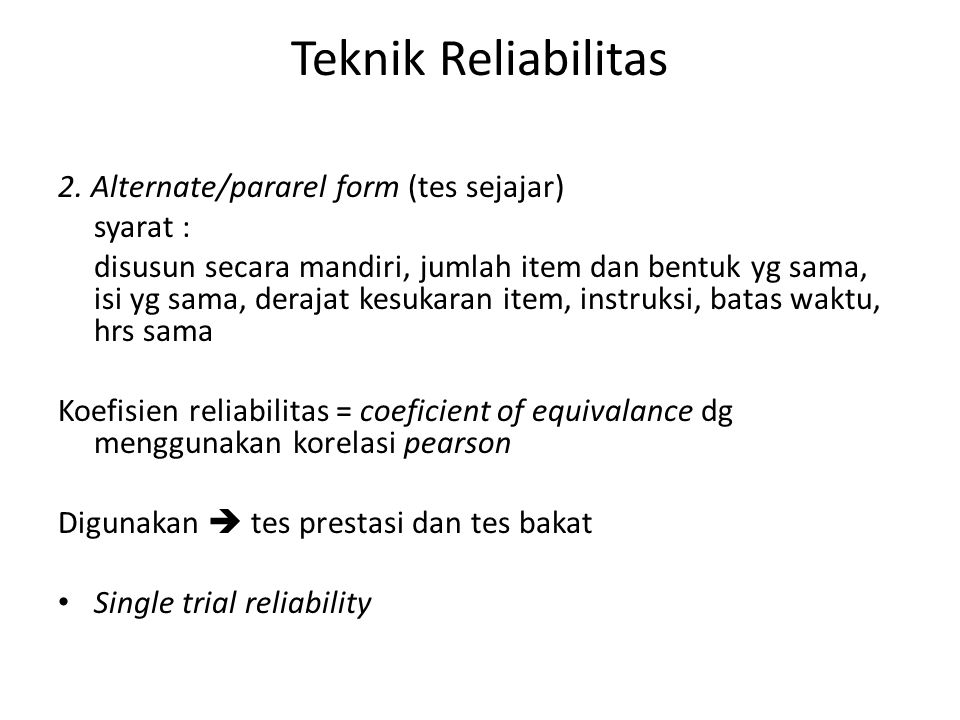 Teknik Reliabilitas 2. Alternate/pararel form (tes sejajar) syarat :
