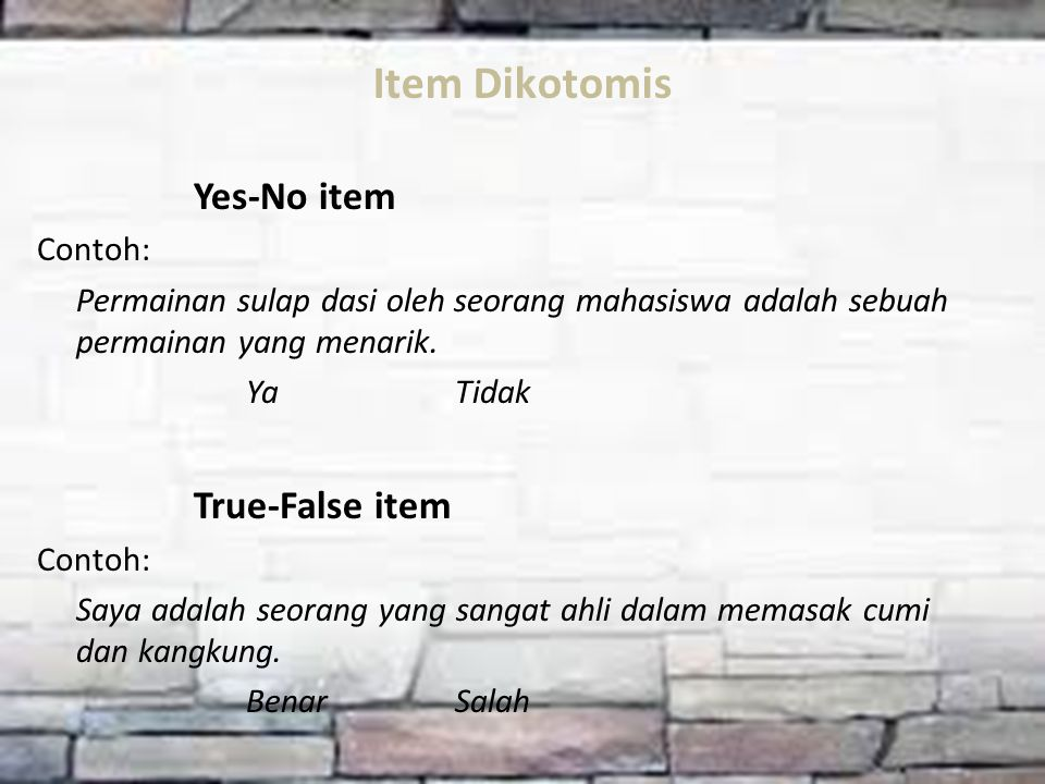 Item Dikotomis Yes-No item True-False item Contoh:
