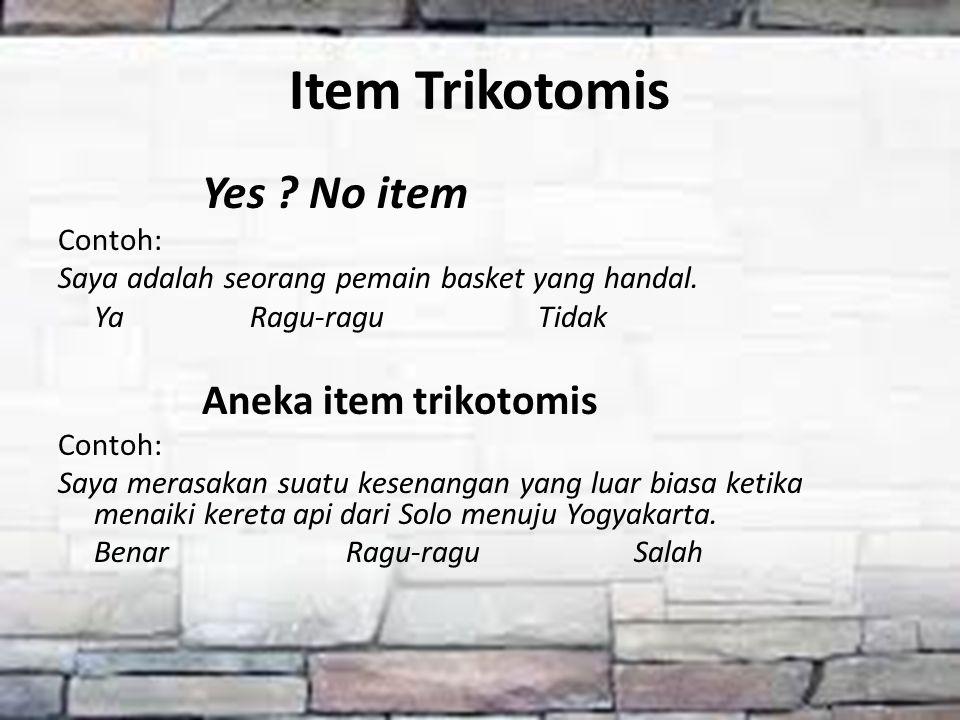 Item Trikotomis Yes No item Aneka item trikotomis Contoh: