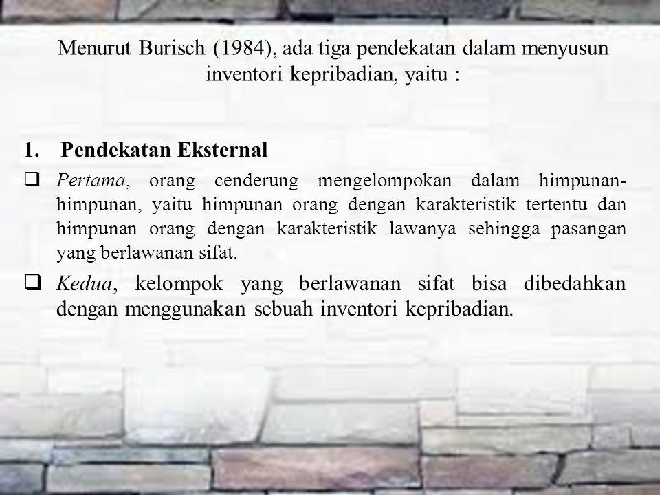Menurut Burisch (1984), ada tiga pendekatan dalam menyusun inventori kepribadian, yaitu :