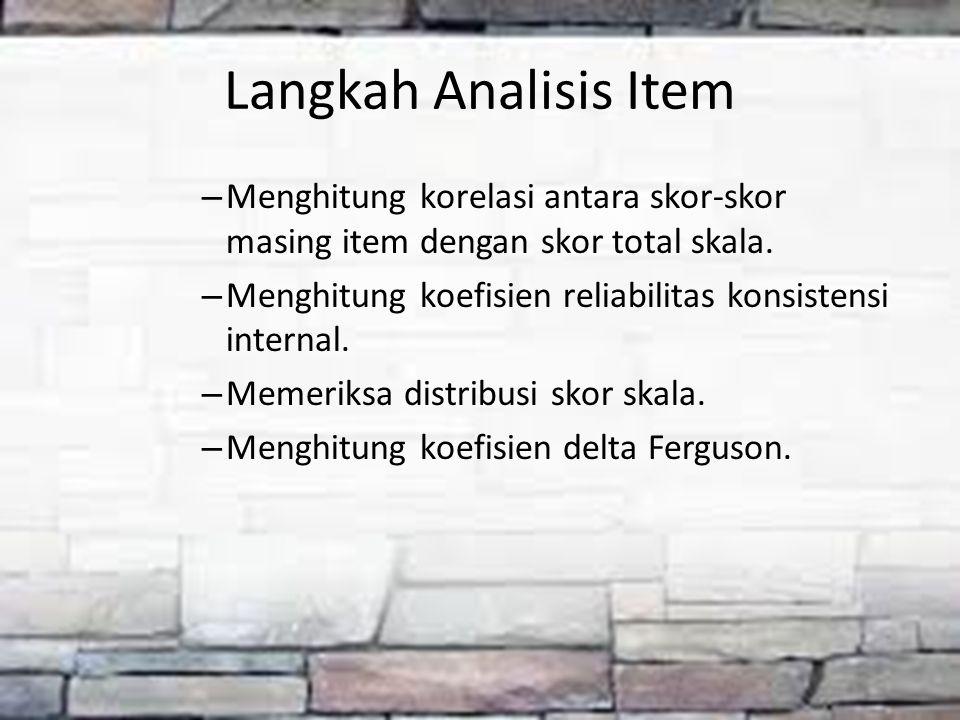 Langkah Analisis Item Menghitung korelasi antara skor-skor masing item dengan skor total skala.