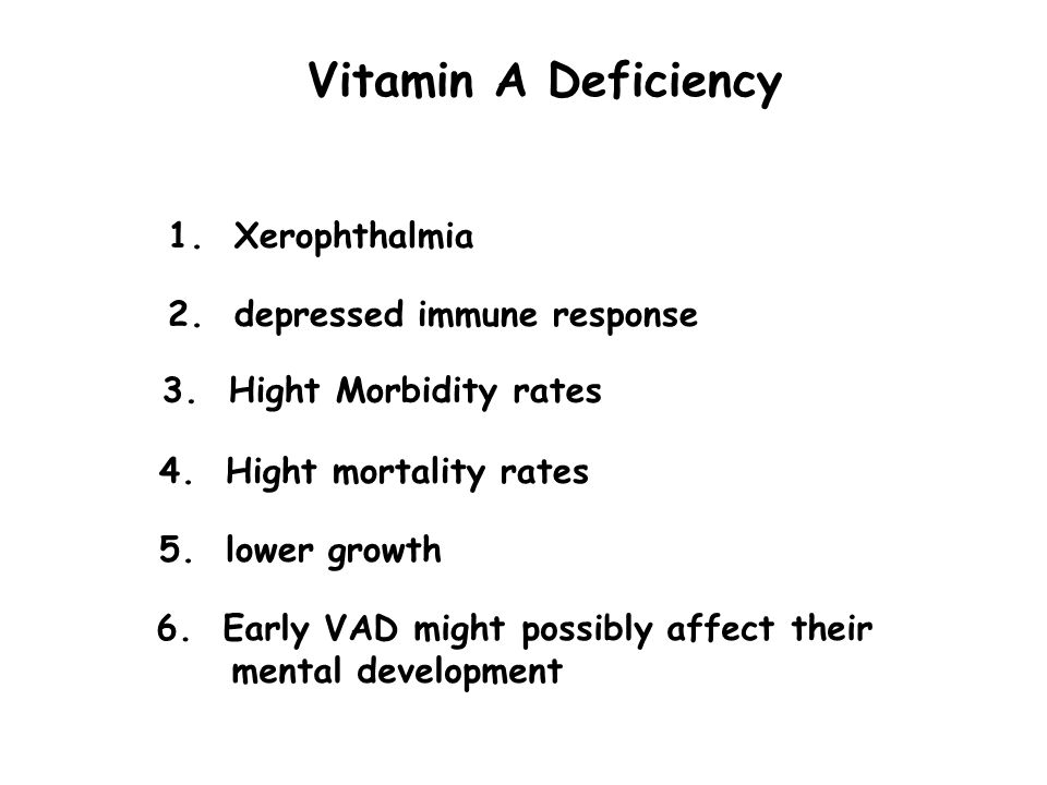 Vitamin A Deficiency 1. Xerophthalmia 2. depressed immune response