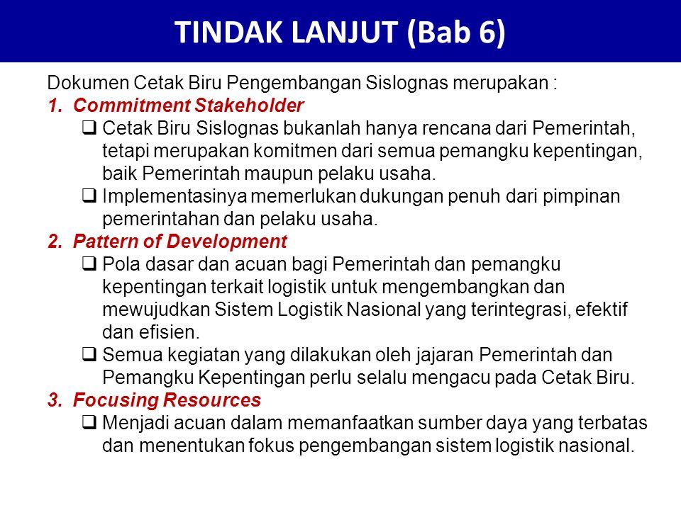 TINDAK LANJUT (Bab 6) Dokumen Cetak Biru Pengembangan Sislognas merupakan : Commitment Stakeholder.