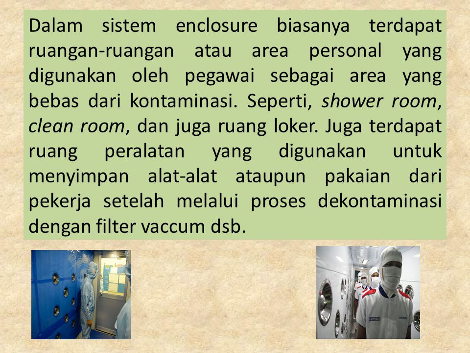 Dalam sistem enclosure biasanya terdapat ruangan-ruangan atau area personal yang digunakan oleh pegawai sebagai area yang bebas dari kontaminasi.