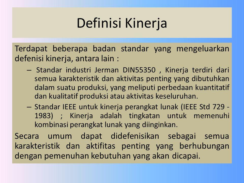 Definisi Kinerja Terdapat beberapa badan standar yang mengeluarkan defenisi kinerja, antara lain :