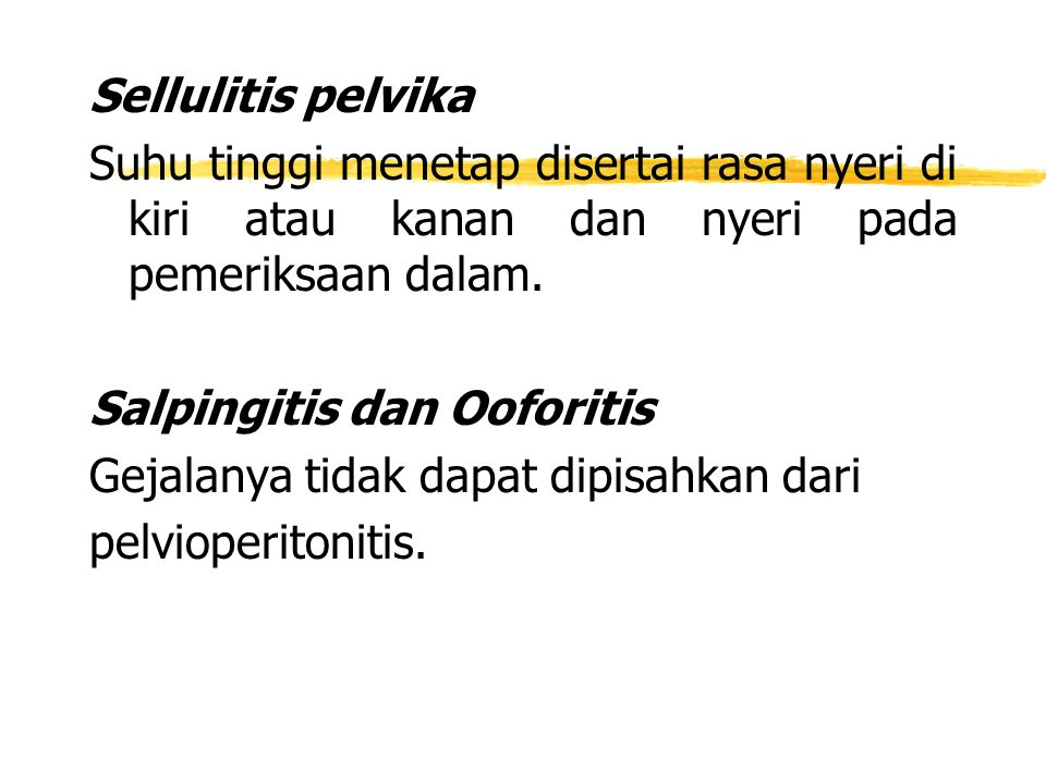 Sellulitis pelvika Suhu tinggi menetap disertai rasa nyeri di kiri atau kanan dan nyeri pada pemeriksaan dalam.