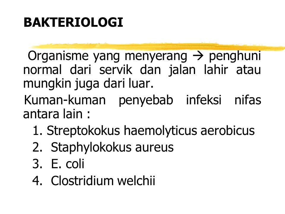 BAKTERIOLOGI Organisme yang menyerang  penghuni normal dari servik dan jalan lahir atau mungkin juga dari luar.