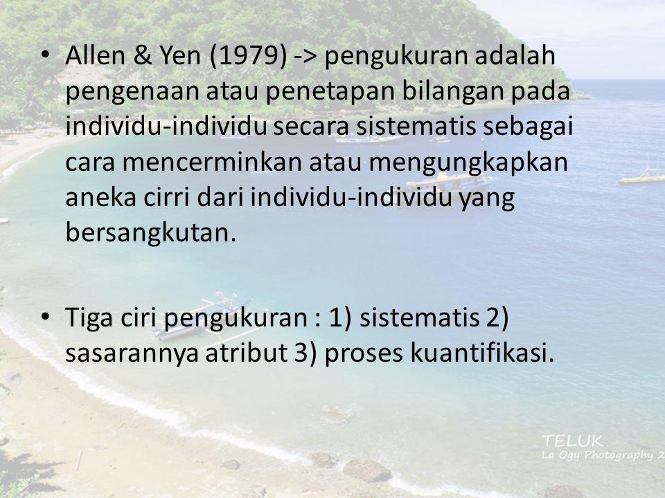 Allen & Yen (1979) -> pengukuran adalah pengenaan atau penetapan bilangan pada individu-individu secara sistematis sebagai cara mencerminkan atau mengungkapkan aneka cirri dari individu-individu yang bersangkutan.