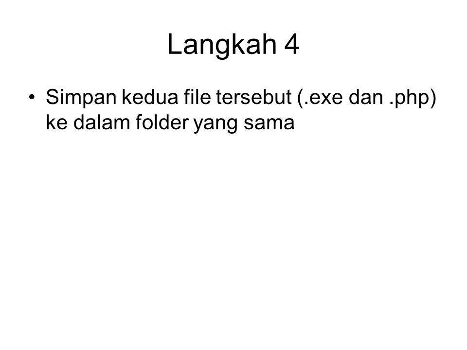 Langkah 4 Simpan kedua file tersebut (.exe dan .php) ke dalam folder yang sama