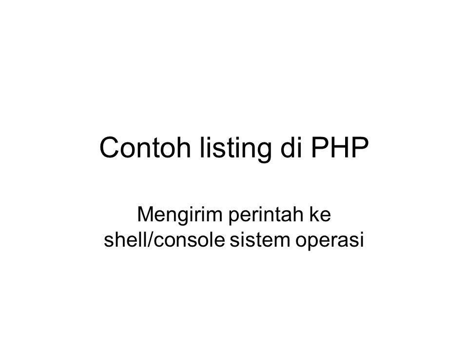 Mengirim perintah ke shell/console sistem operasi