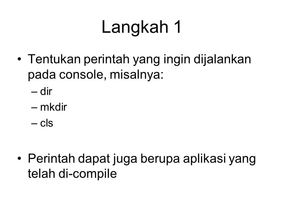 Langkah 1 Tentukan perintah yang ingin dijalankan pada console, misalnya: dir. mkdir. cls.