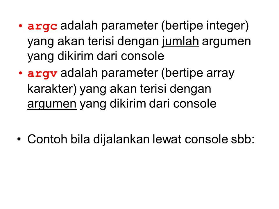 argc adalah parameter (bertipe integer) yang akan terisi dengan jumlah argumen yang dikirim dari console