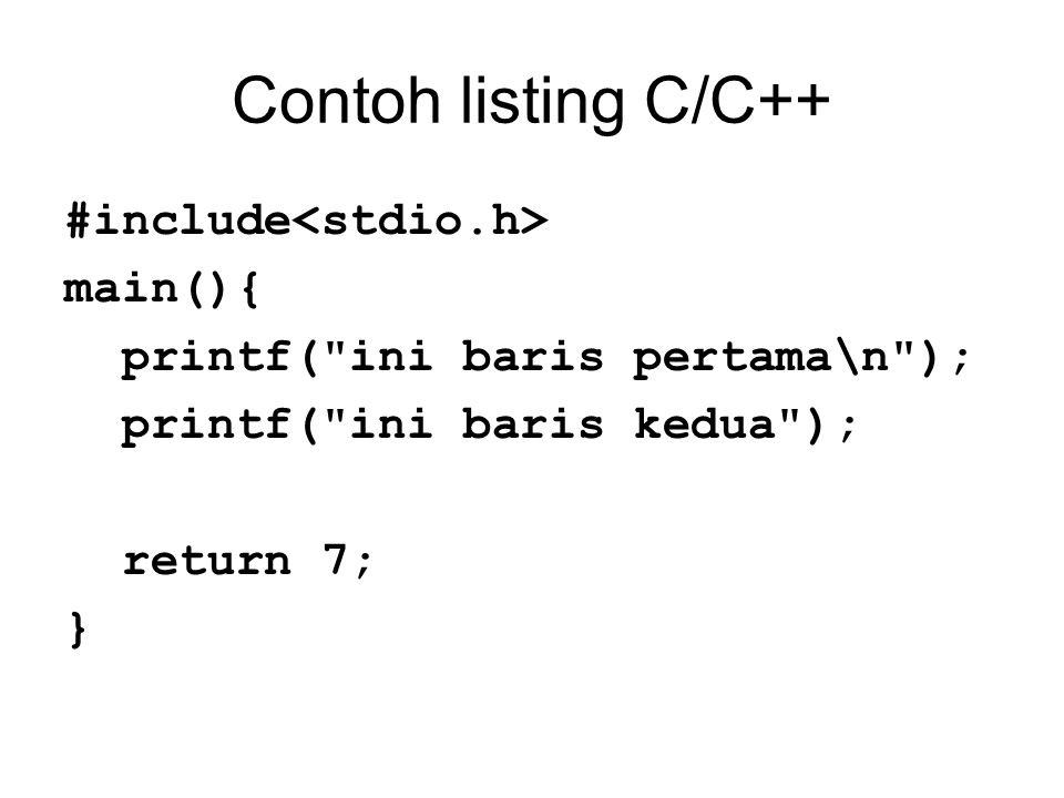 Contoh listing C/C++ #include<stdio.h> main(){