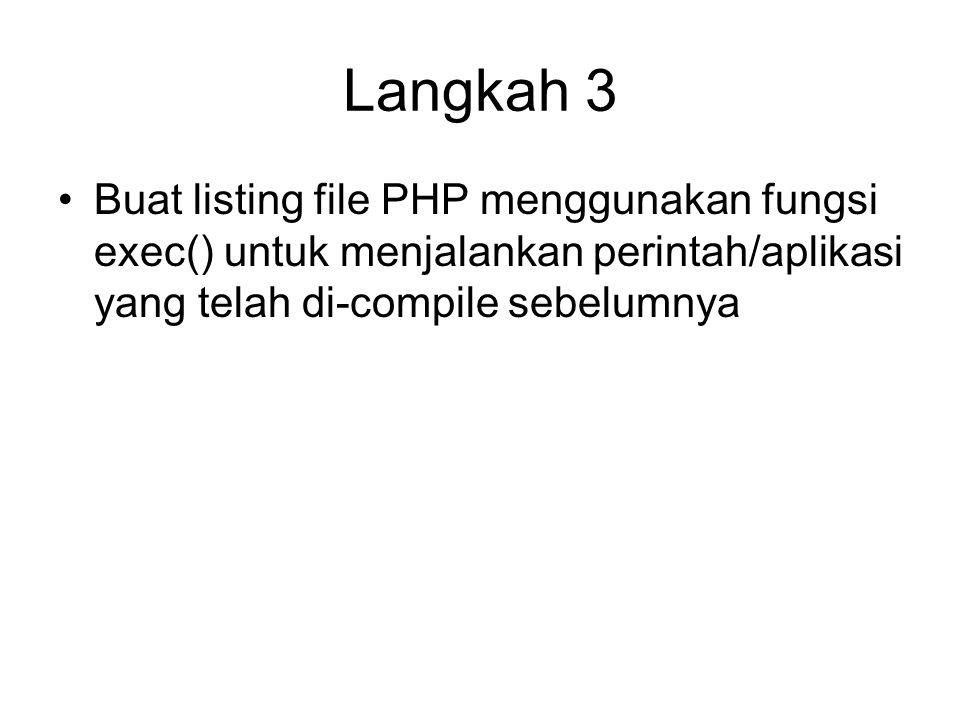 Langkah 3 Buat listing file PHP menggunakan fungsi exec() untuk menjalankan perintah/aplikasi yang telah di-compile sebelumnya.