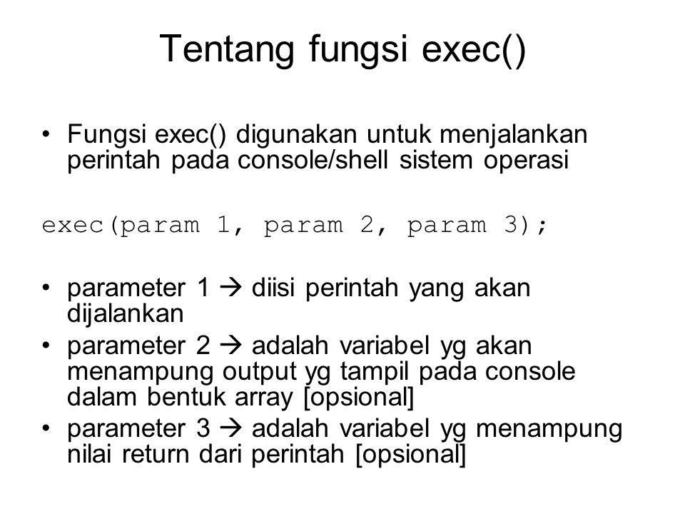 Tentang fungsi exec() Fungsi exec() digunakan untuk menjalankan perintah pada console/shell sistem operasi.