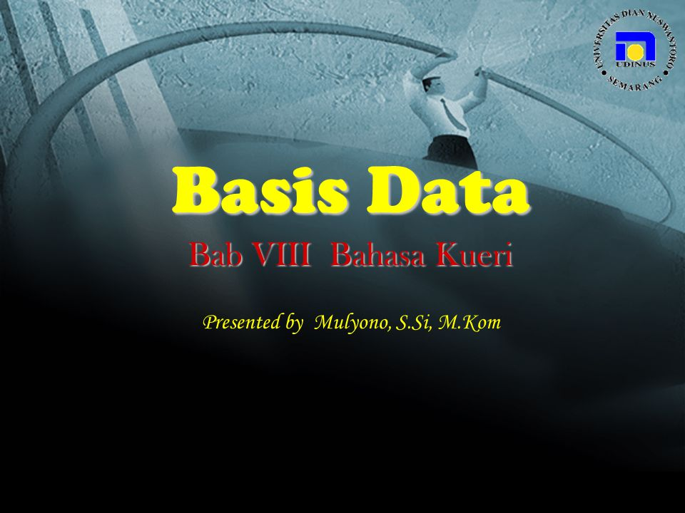 Basis Data Bab VIII Bahasa Kueri Presented by Mulyono, S.Si, M.Kom
