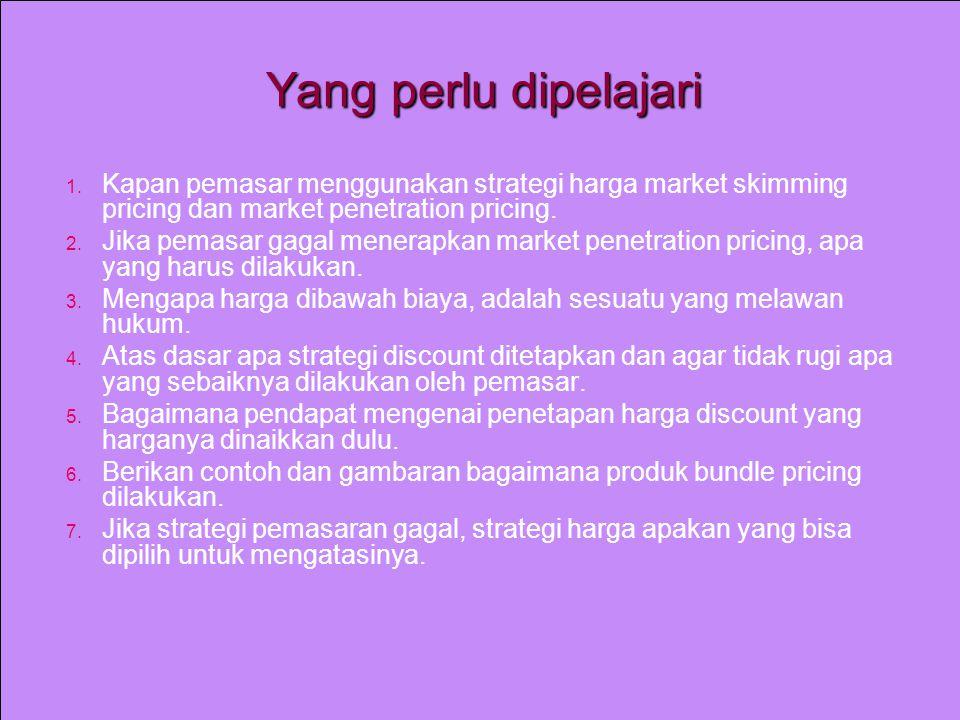 Yang perlu dipelajari Kapan pemasar menggunakan strategi harga market skimming pricing dan market penetration pricing.