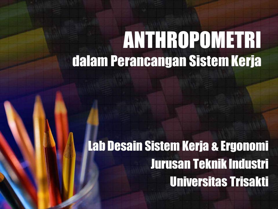 ANTHROPOMETRI dalam Perancangan Sistem Kerja