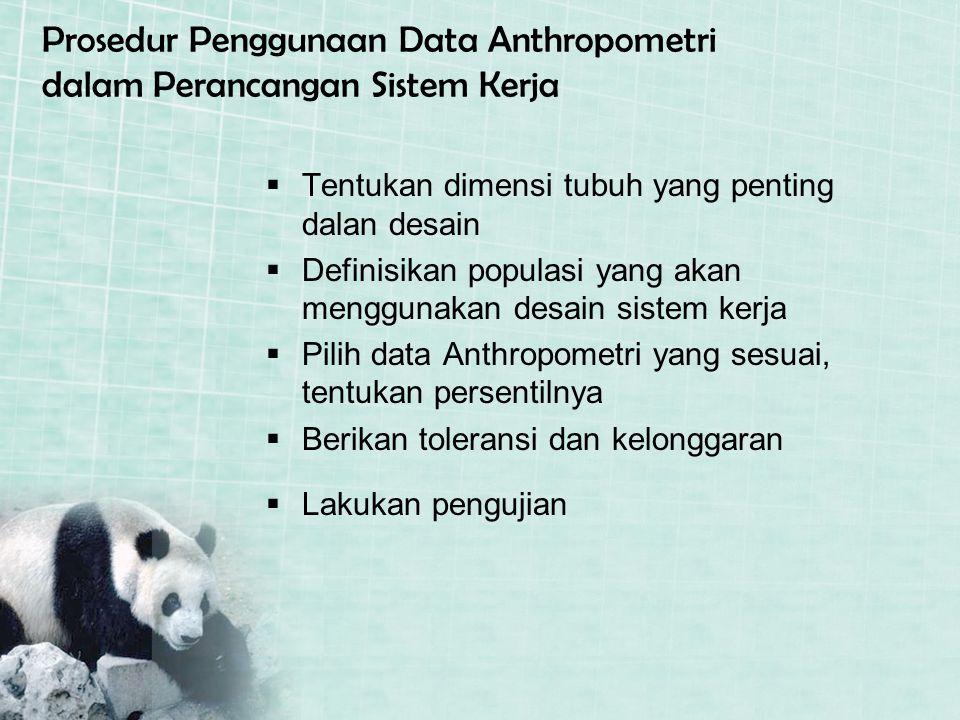 Prosedur Penggunaan Data Anthropometri dalam Perancangan Sistem Kerja