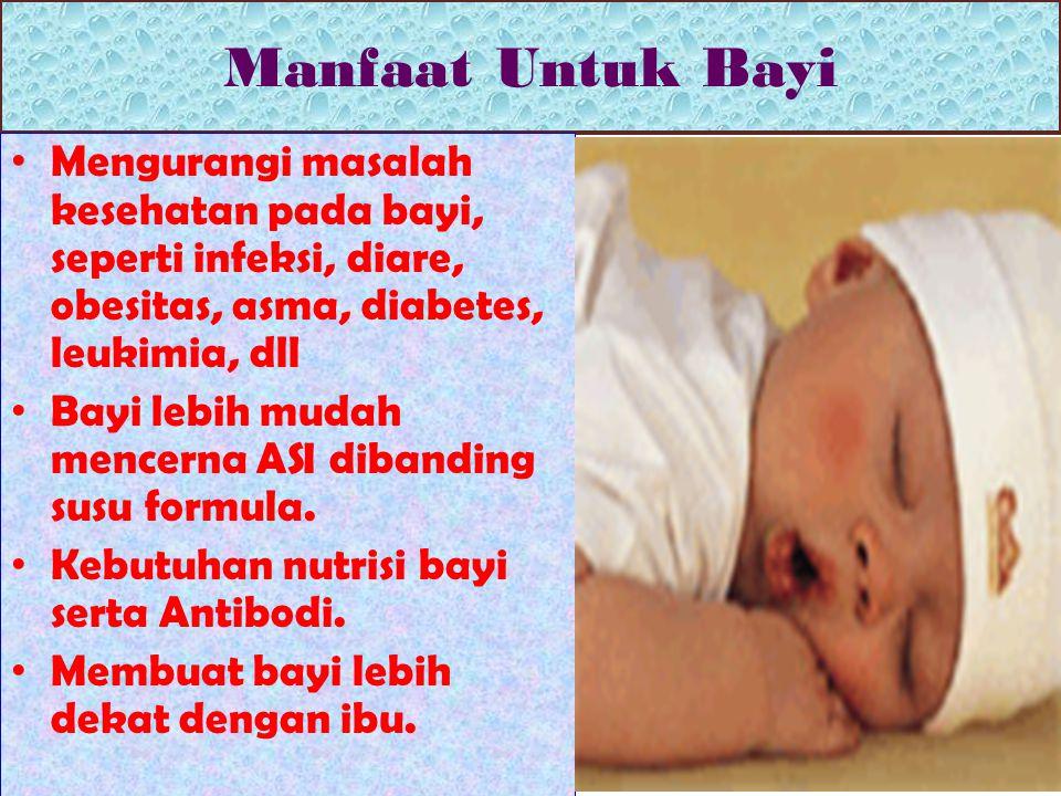 Manfaat Untuk Bayi Mengurangi masalah kesehatan pada bayi, seperti infeksi, diare, obesitas, asma, diabetes, leukimia, dll.