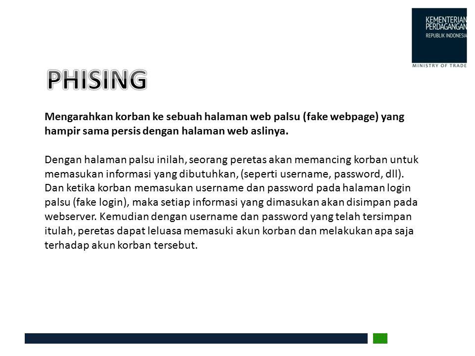 PHISING Mengarahkan korban ke sebuah halaman web palsu (fake webpage) yang hampir sama persis dengan halaman web aslinya.