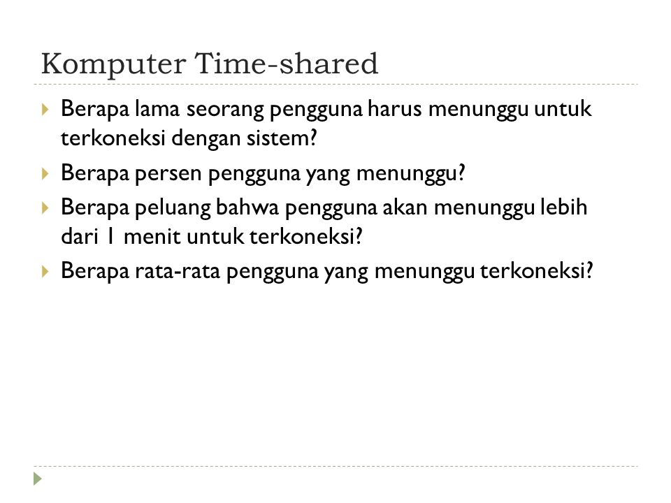 Komputer Time-shared Berapa lama seorang pengguna harus menunggu untuk terkoneksi dengan sistem Berapa persen pengguna yang menunggu