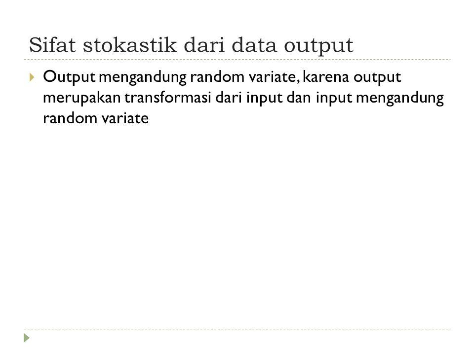 Sifat stokastik dari data output