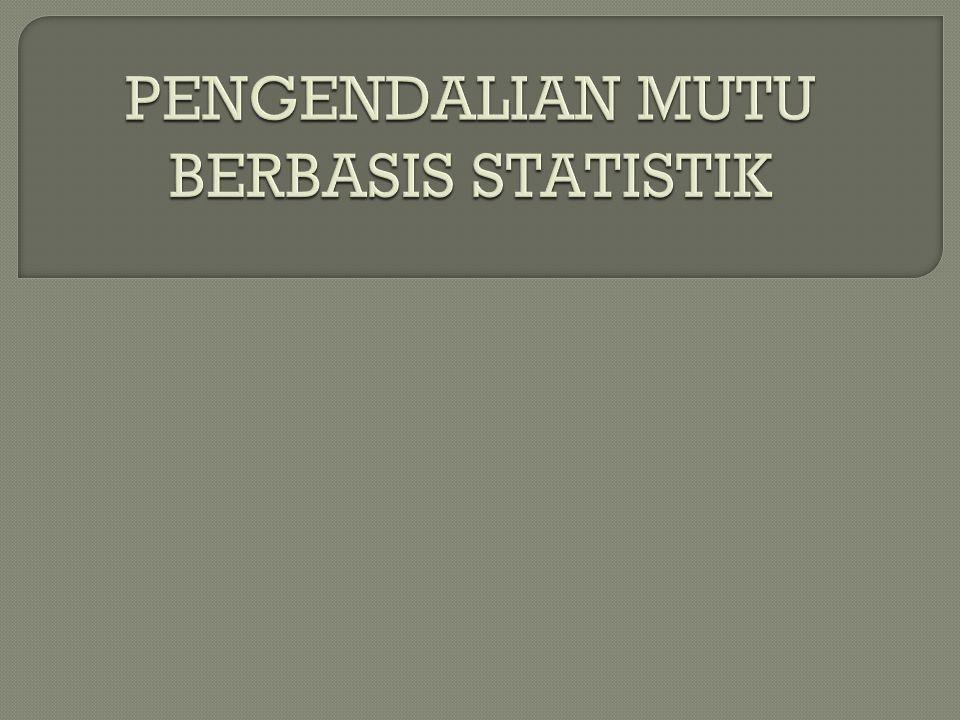 PENGENDALIAN MUTU BERBASIS STATISTIK