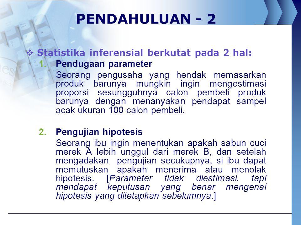 PENDAHULUAN - 2 Statistika inferensial berkutat pada 2 hal: