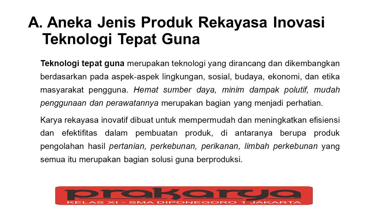 A. Aneka Jenis Produk Rekayasa Inovasi Teknologi Tepat Guna