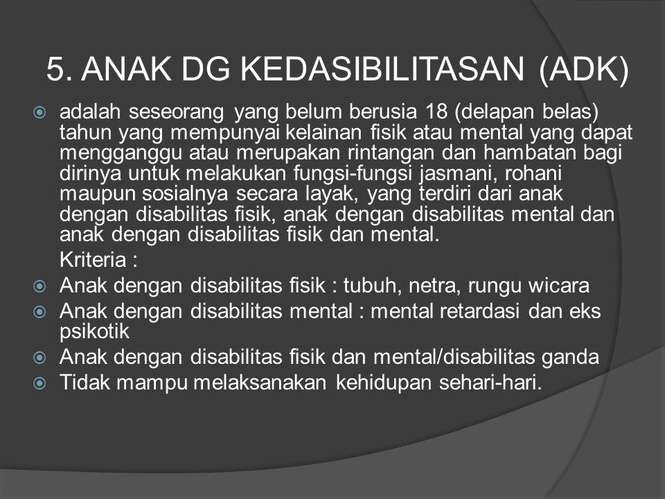 5. ANAK DG KEDASIBILITASAN (ADK)