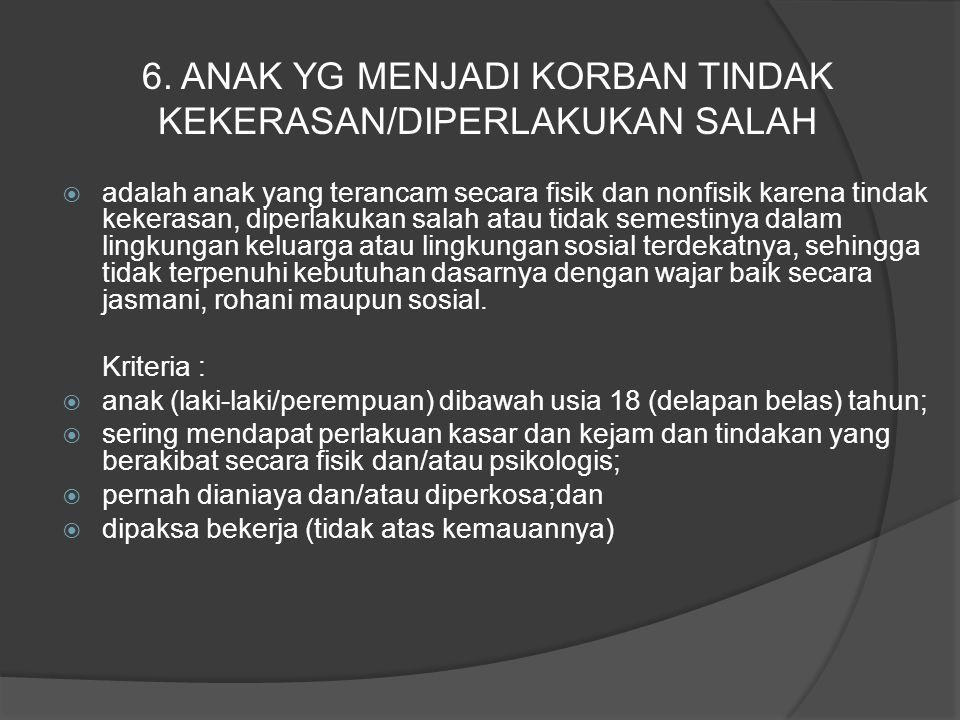 6. ANAK YG MENJADI KORBAN TINDAK KEKERASAN/DIPERLAKUKAN SALAH