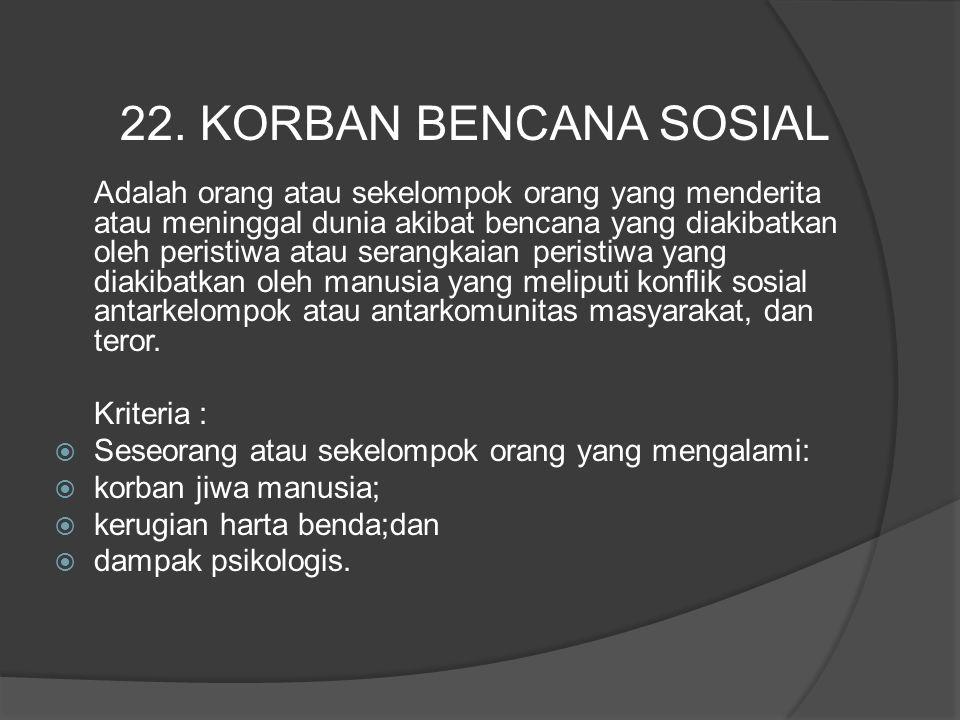 22. KORBAN BENCANA SOSIAL