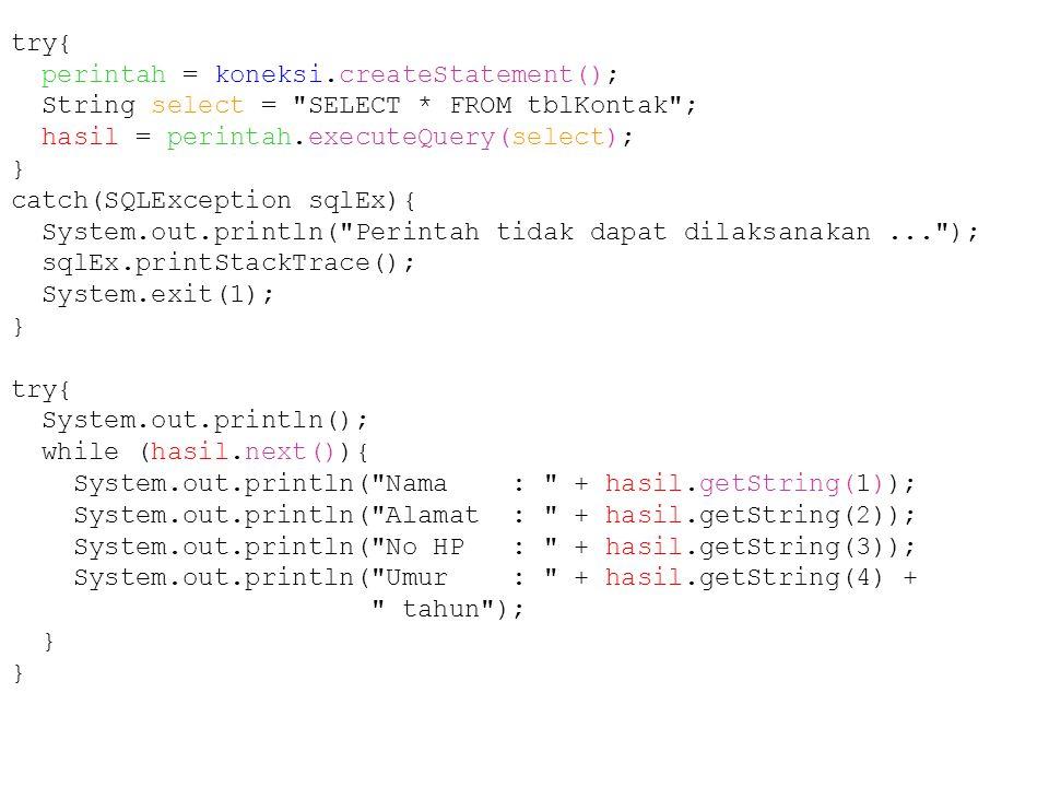 try{ perintah = koneksi.createStatement(); String select = SELECT * FROM tblKontak ; hasil = perintah.executeQuery(select);